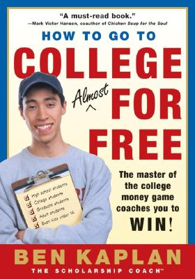 How to Go to College Almost for Free By Kaplan, Benjamin R.