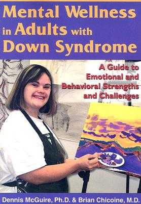 Mental Wellness in Adults With Down Syndrome By Mcguire, Dennis., Ph.D./ Chicoine, Brian, M.D.